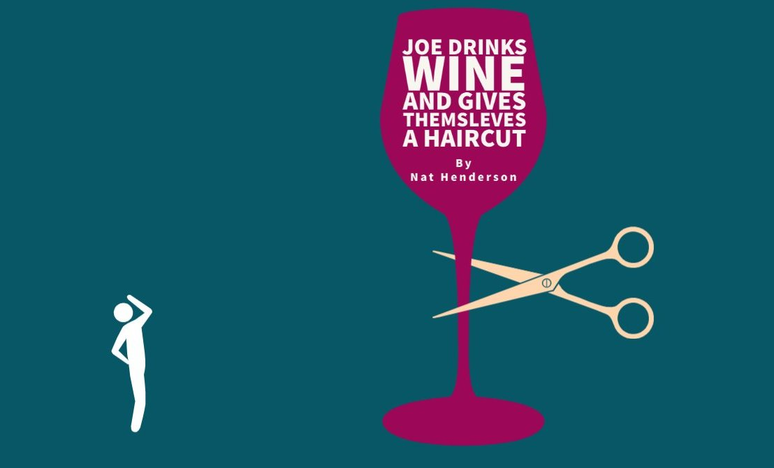 Joe Drinks Wine And Gives Themsleves A Haircut (Onlinereview)